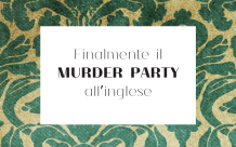 Finalmente il MURDER PARTY all'inglese